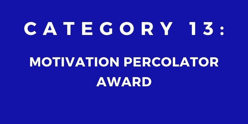 13 - MOTIVATION PERCOLATOR AWARD