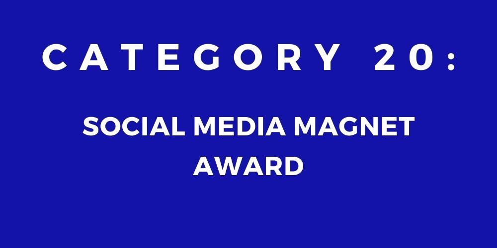 20 - SOCIAL MEDIA MAGNET AWARD