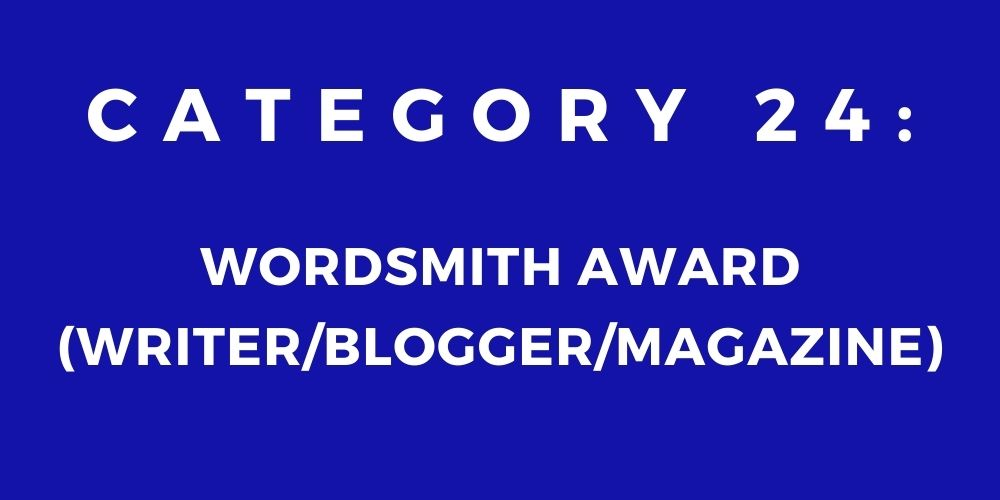 24 - WORDSMITH AWARD (WRITER/BLOGGER/MAGAZINE)