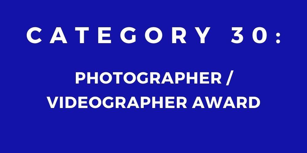 30 - PHOTOGRAPHER/ VIDEOGRAPHER AWARD