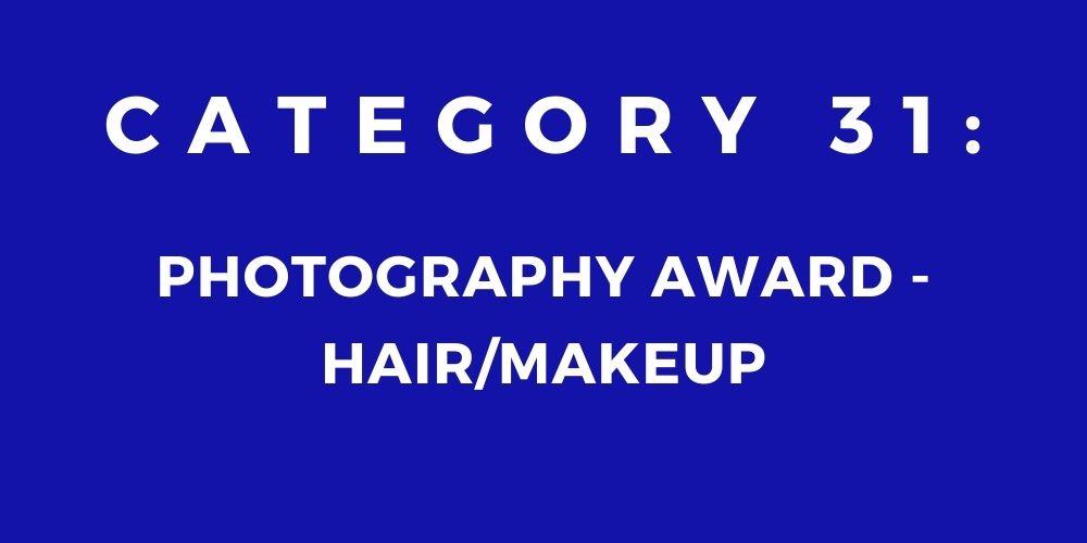 31 - PHOTOGRAPHY AWARD – HAIR/MAKEUP