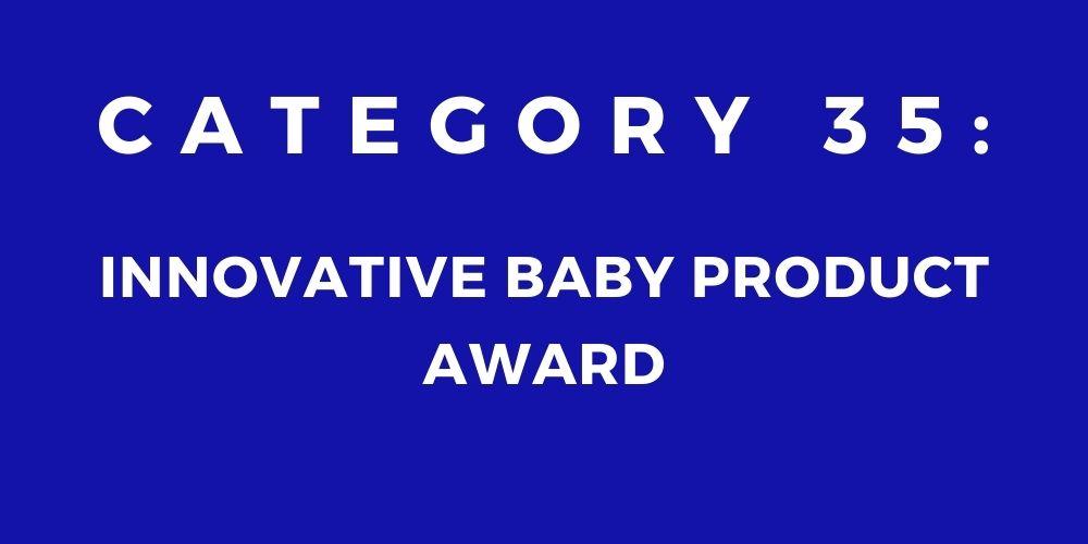35 - INNOVATIVE BABY PRODUCT AWARD