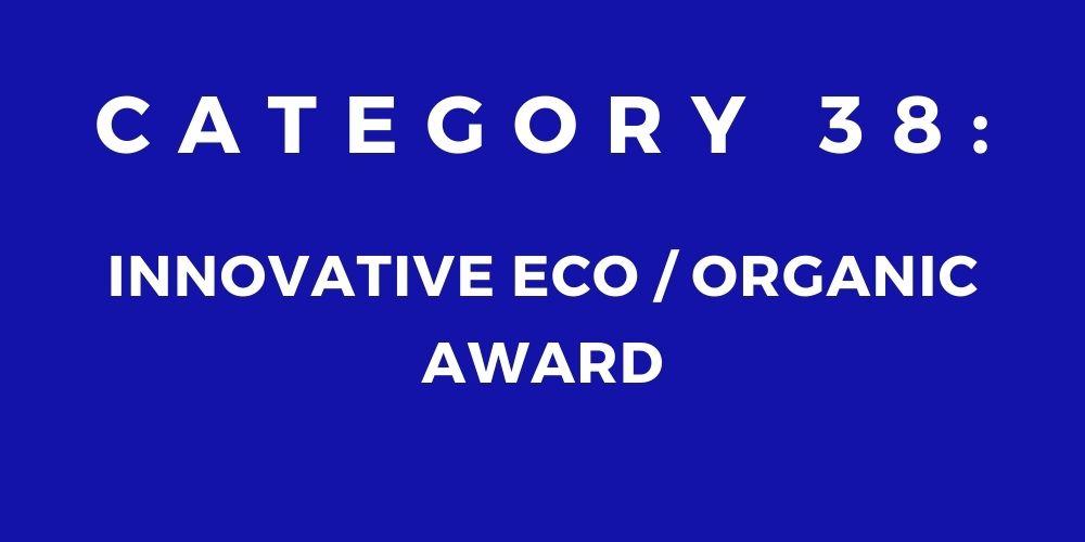 38 - INNOVATIVE ECO/ORGANIC AWARD