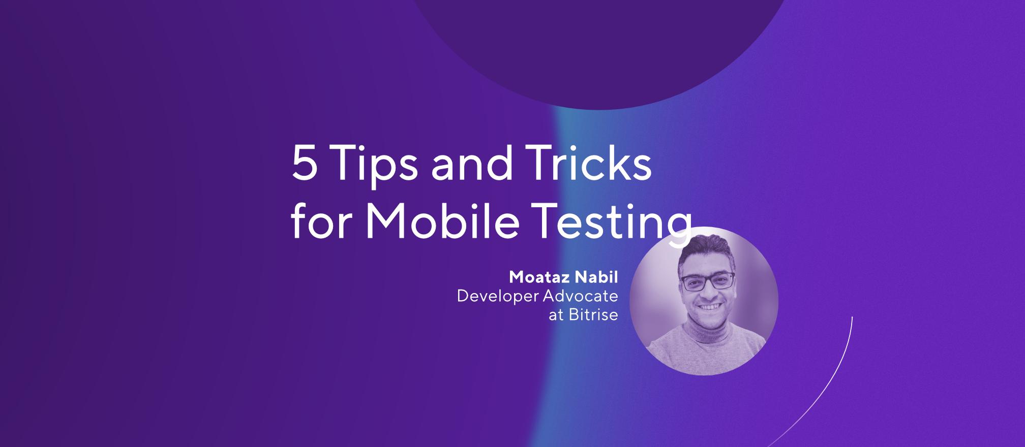 5 tips & tricks for mobile testing
