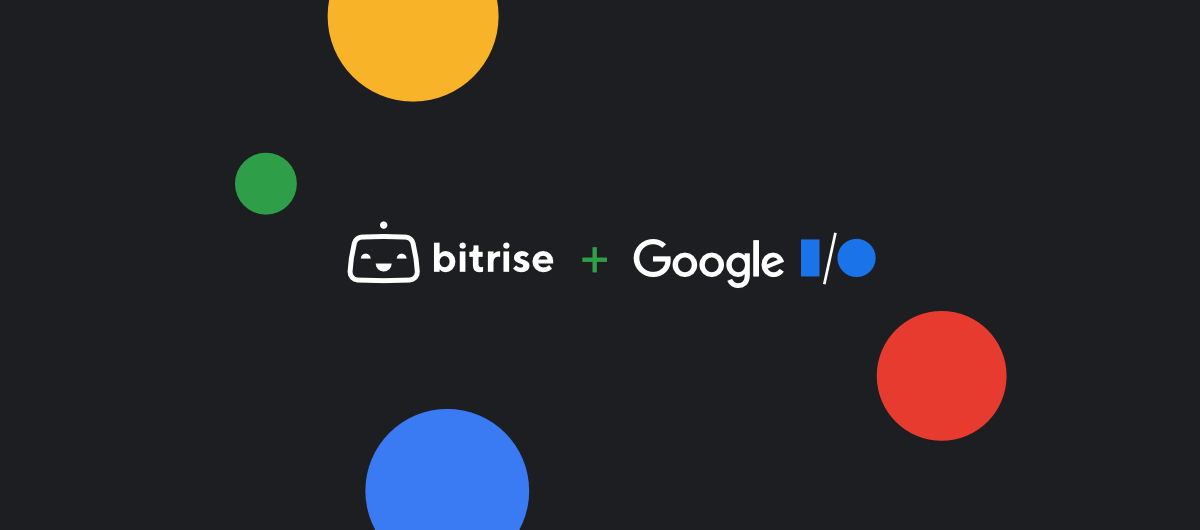A Bitrise guide to Google I/O 2021