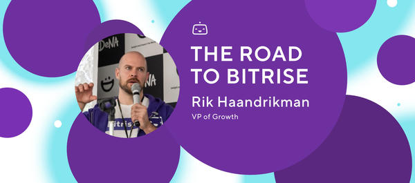 The road to Bitrise: an interview with VP of Growth, Rik Haandrikman