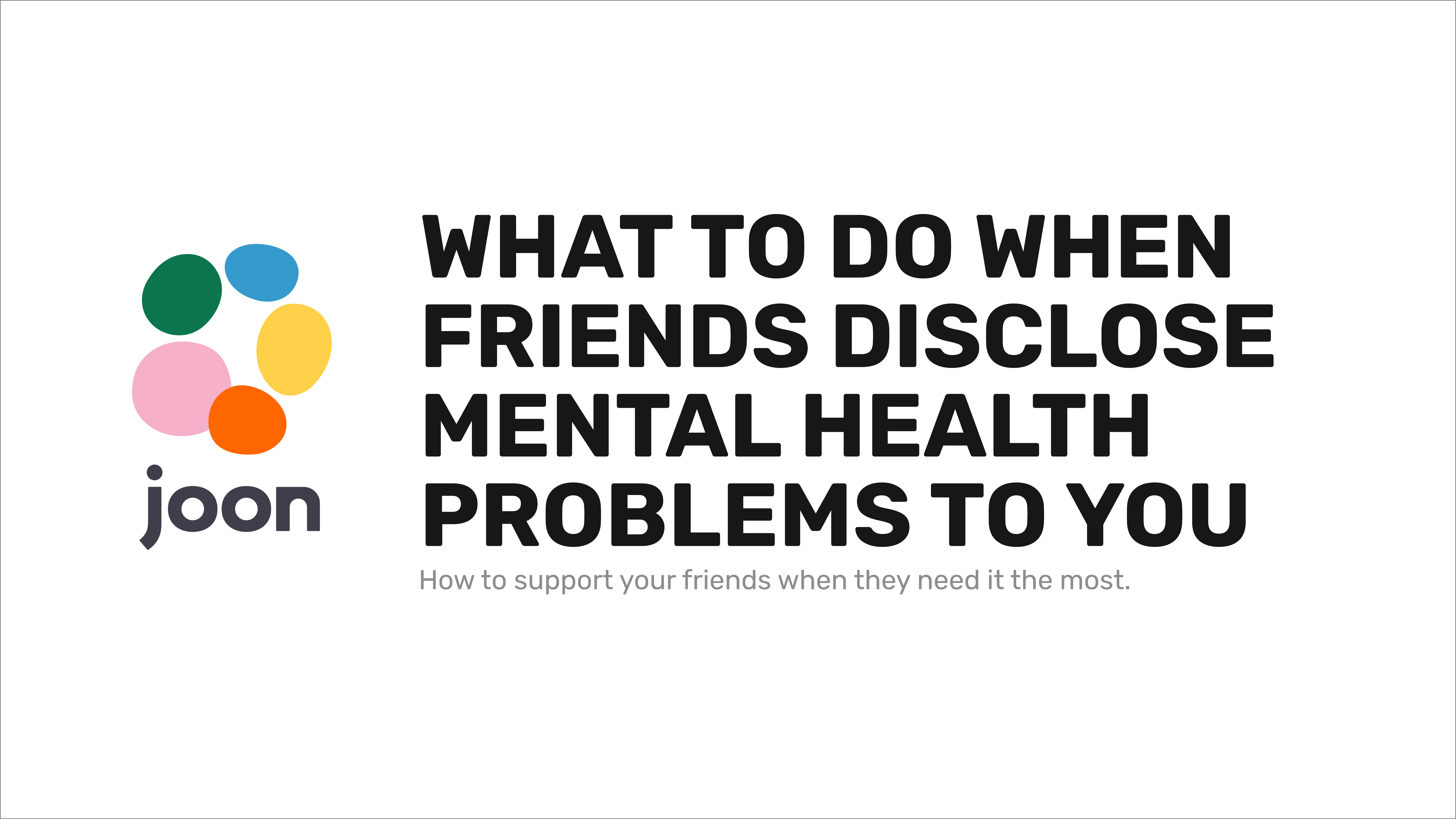 What To Do When Friends Disclose Mental Health Problems to You