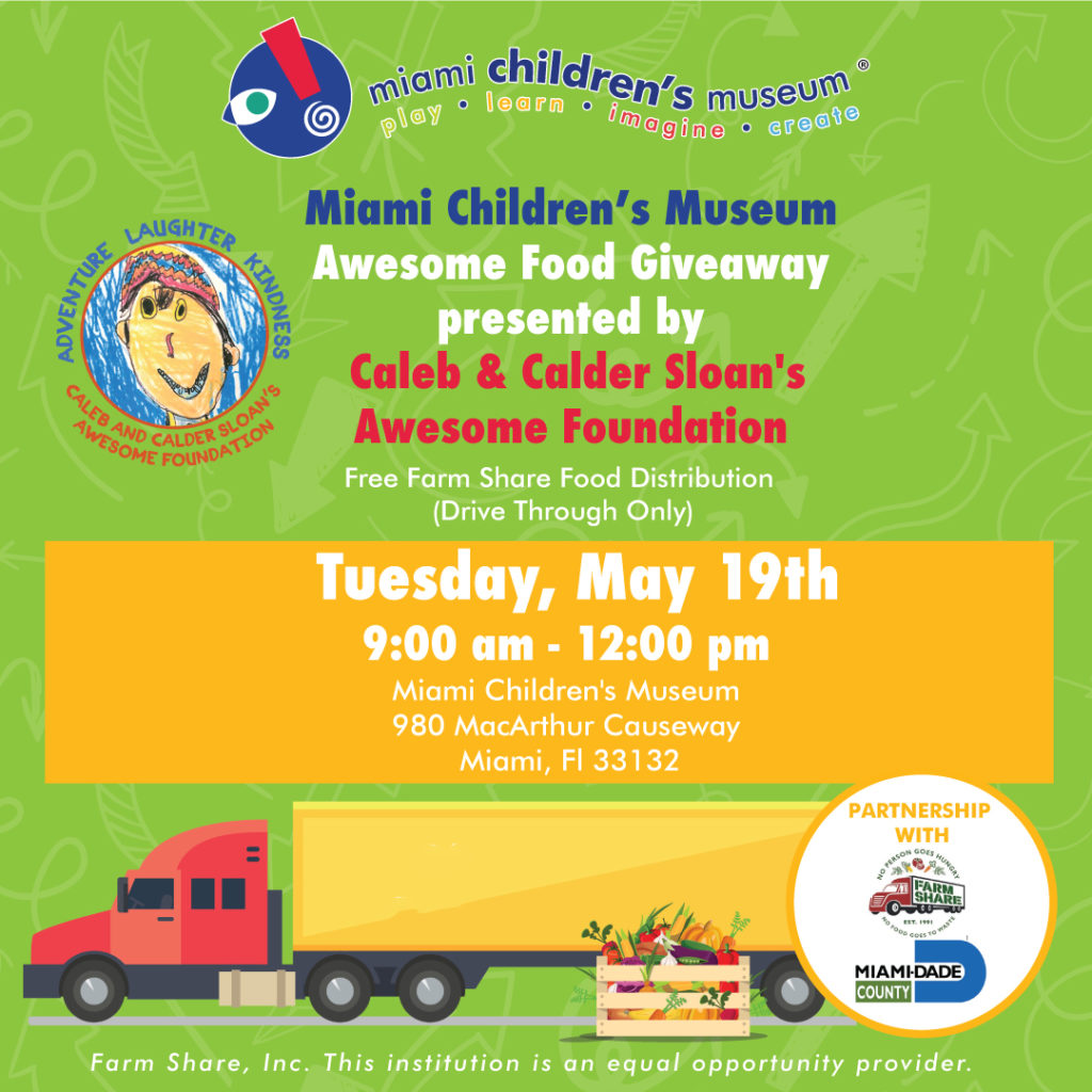 MAY 19: Miami Children's Museum Awesome Drive-Thru Food Giveaway Presented by Caleb & Calder Sloan's Awesome Foundation In Partnership with Farm Share & Miami-Dade County