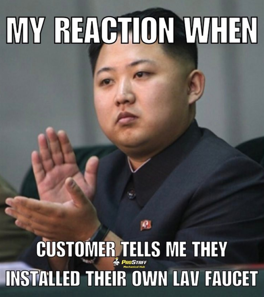 Plumbing Meme: My reaction when the customer tells me they installed their own faucet