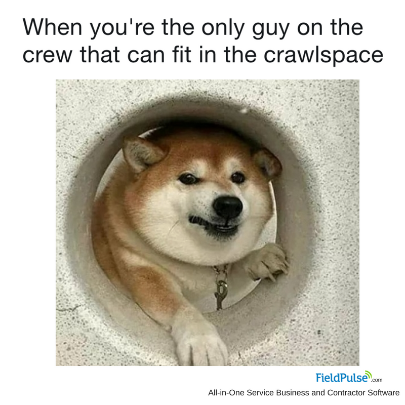 Plumbing Meme: When you're the only guy on the crew that can fit into the crawlspace