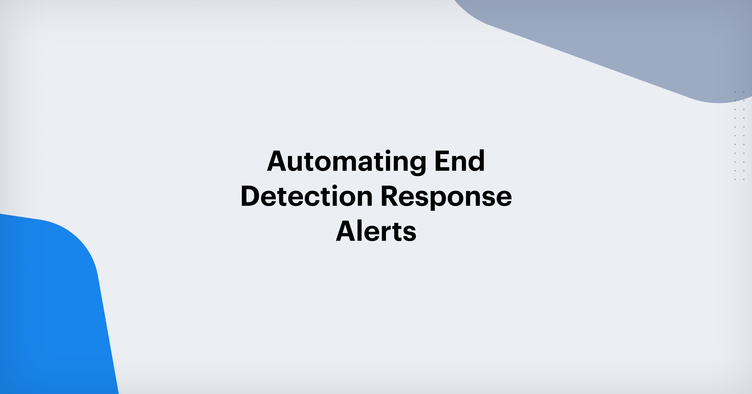 Automating End Detection Response Alerts