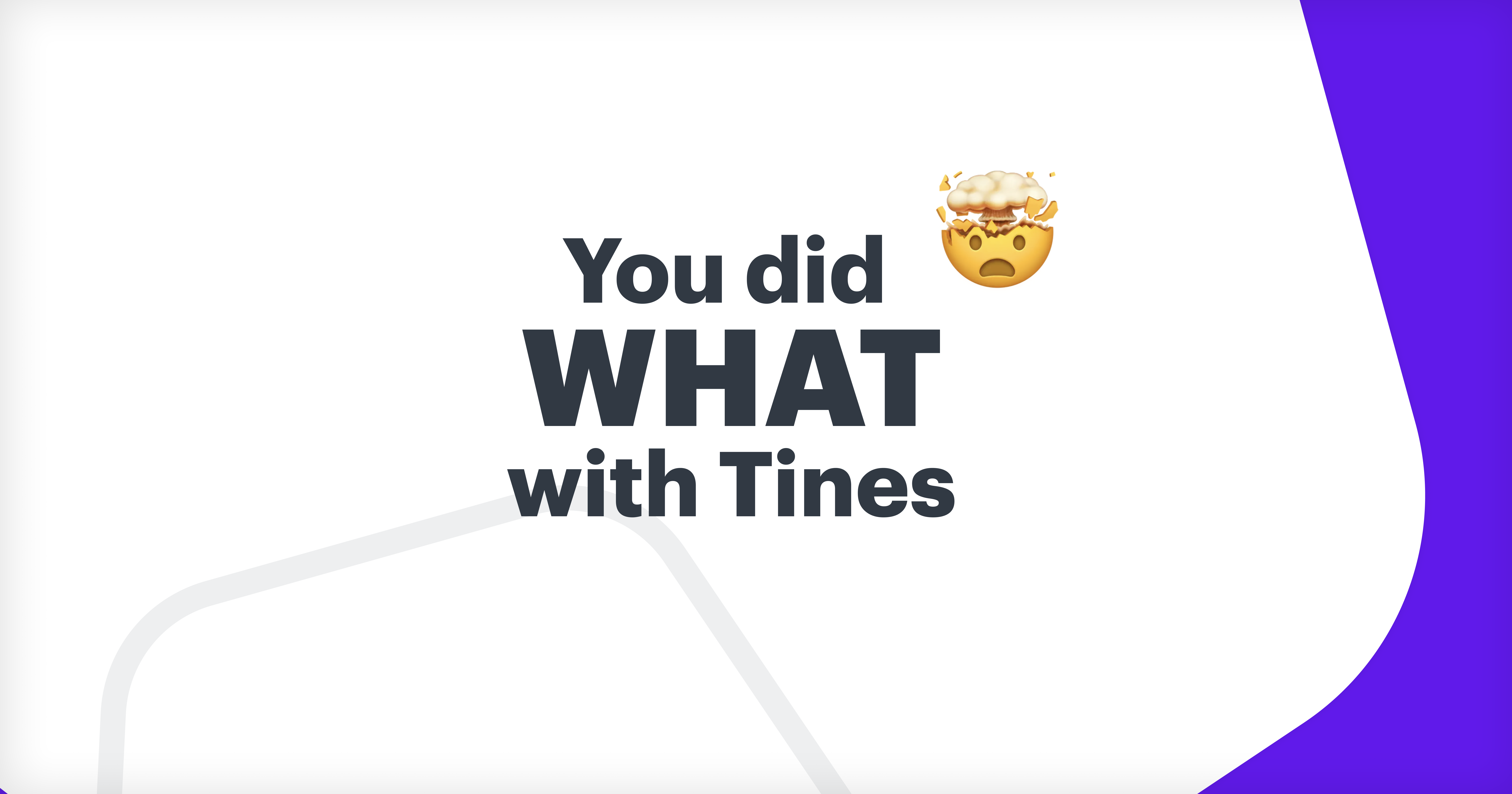 You did What with Tines?