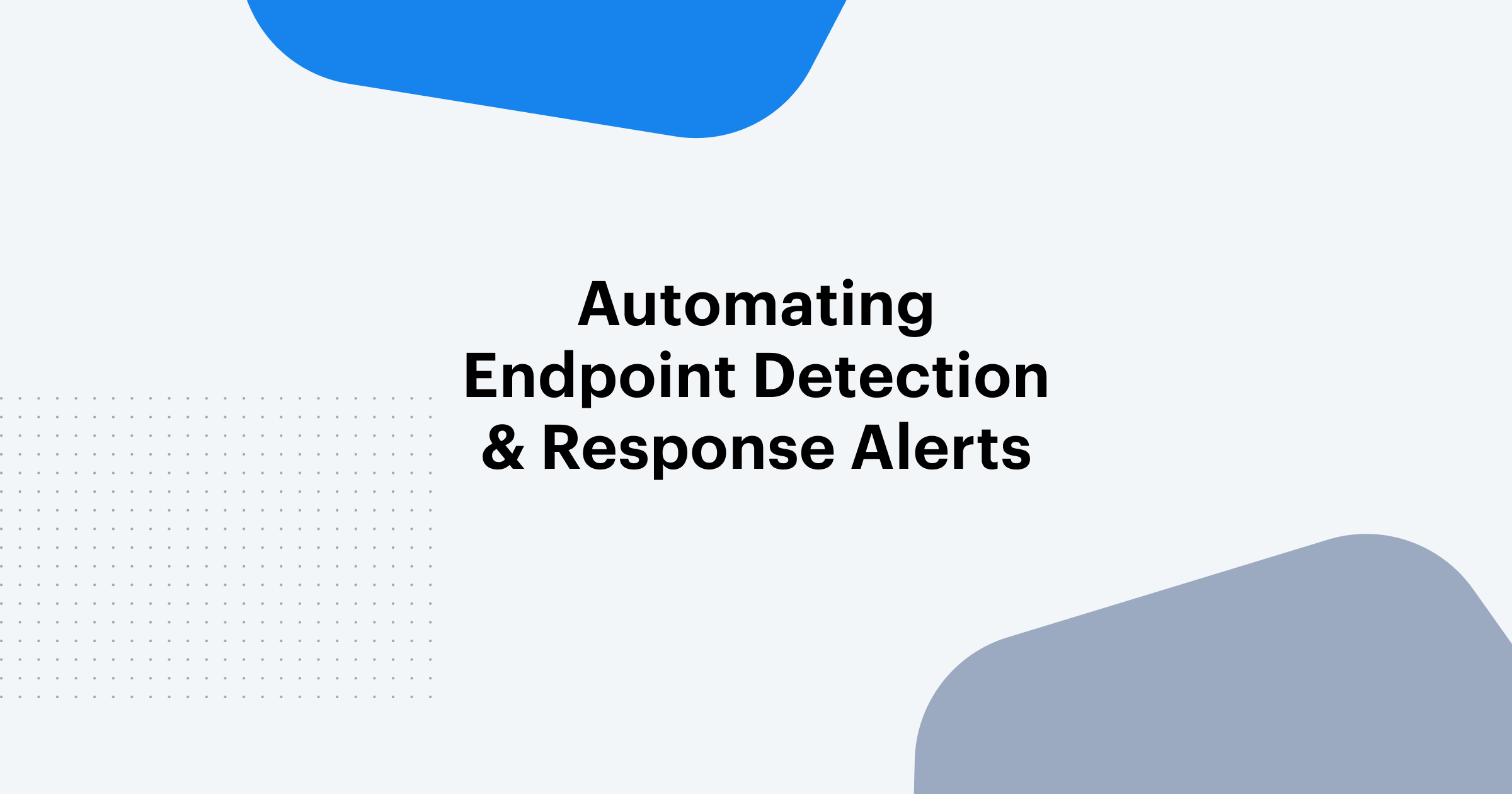 Automating Endpoint Detection & Response Alerts