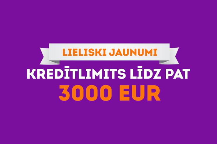 Lieliski jaunumi: maksimālais kredītlimits jau 3000 EUR!