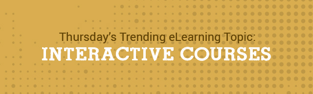 Thursday's Trending eLearning Topic: Interactive Courses