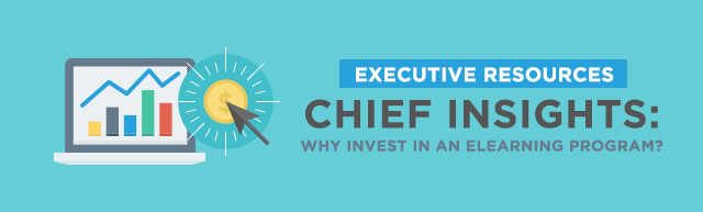 Chief Insights: Why Invest in an eLearning Program?