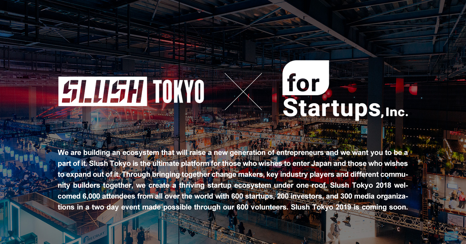 for Startups, inc. and Slush Tokyo: A driving force in the startup ecosystem at Japan's world-class startup-tech conference -- Slush Tokyo 2019