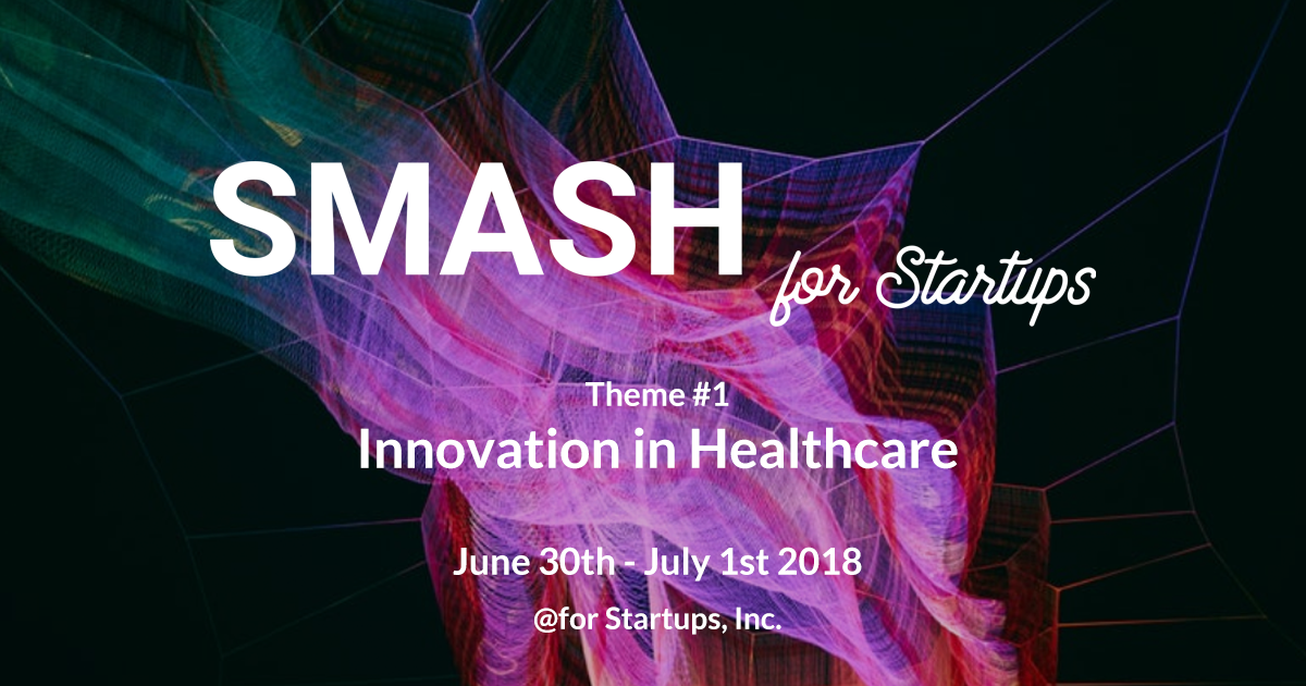 """SMASH for Startups""イベント 『第1回 Innovation in Healthcare』開催決定!"