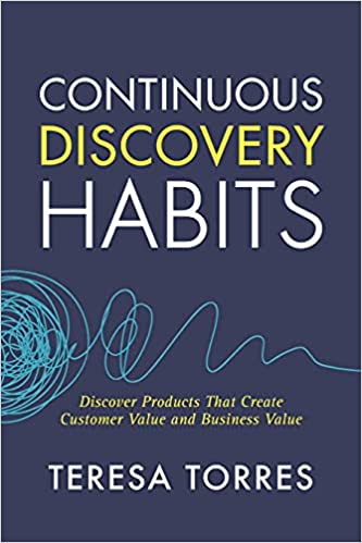 Continuous Discovery Habits - Teresa Torres