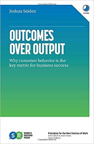 Outcomes Over Output - Josh Seiden