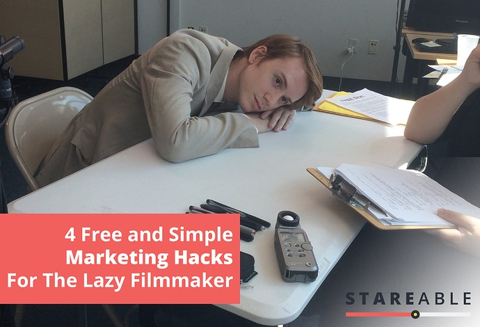4 Free and Simple Marketing Hacks For The Lazy Filmmaker