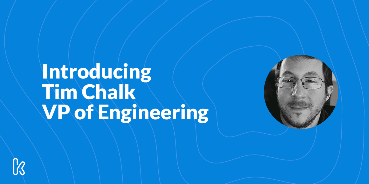 Introducing Vice President of Engineering, Tim Chalk