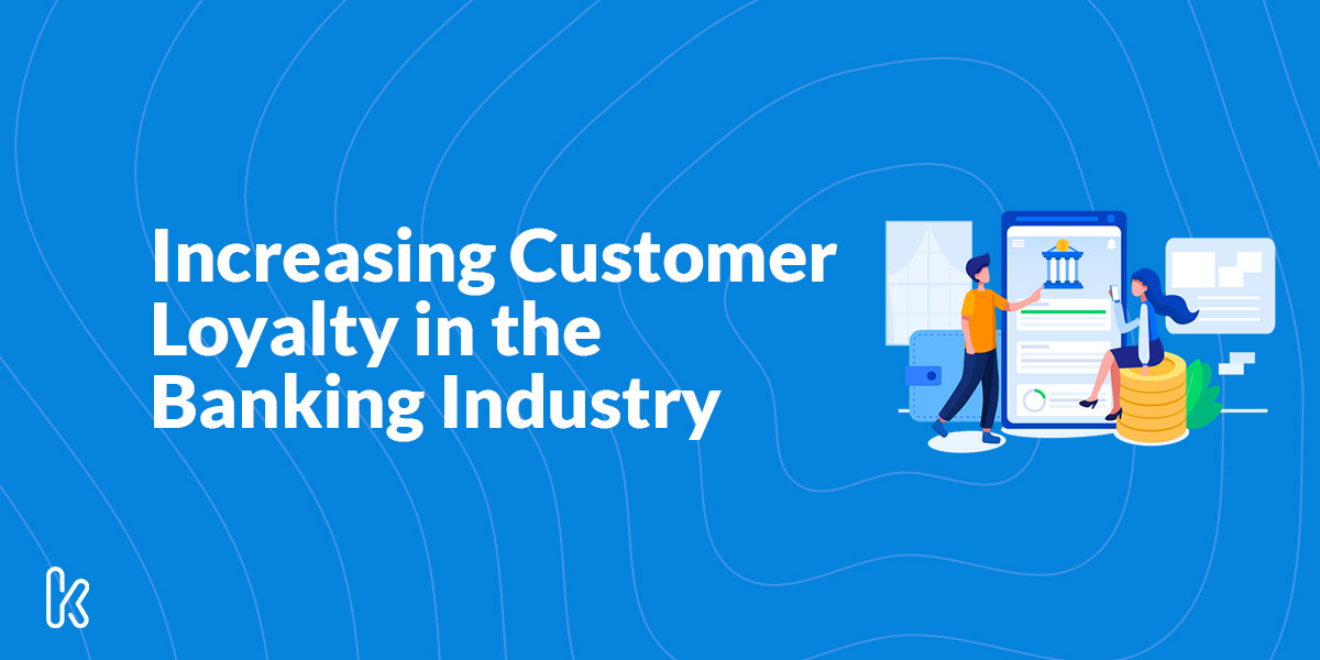 Increasing Customer Loyalty in the Banking Industry