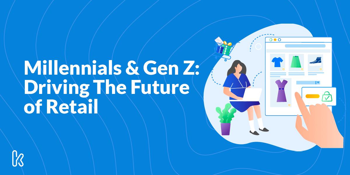 Millennials & Gen Z: Driving The Future of Retail