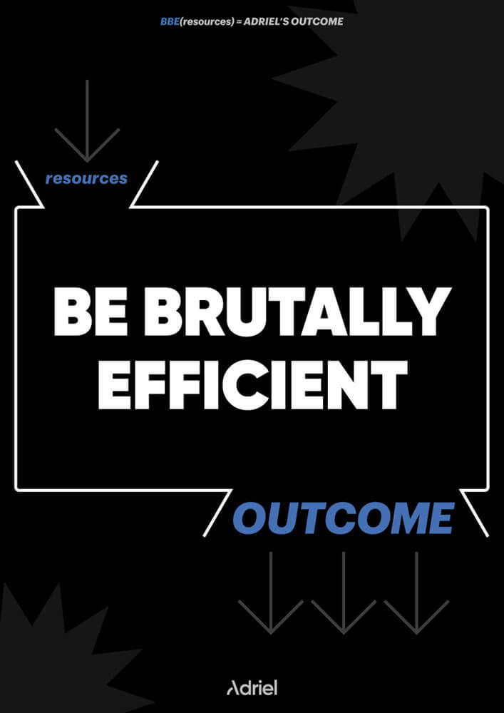 Be brutally efficient