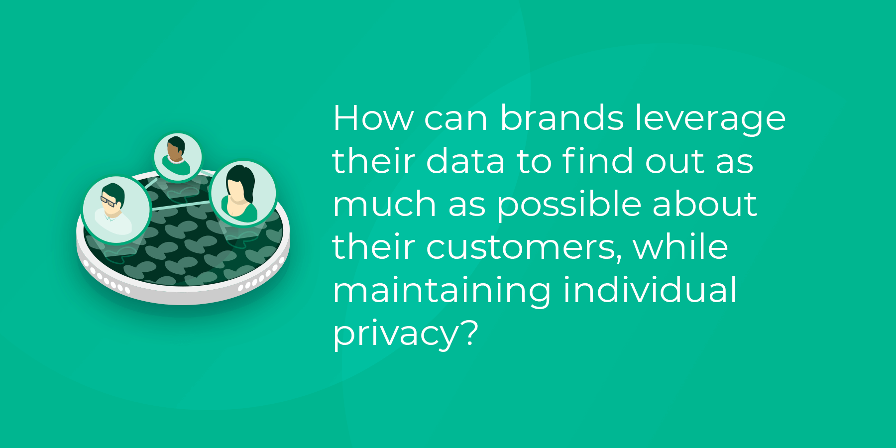 How can brands leverage their data while maintaining individual privacy?