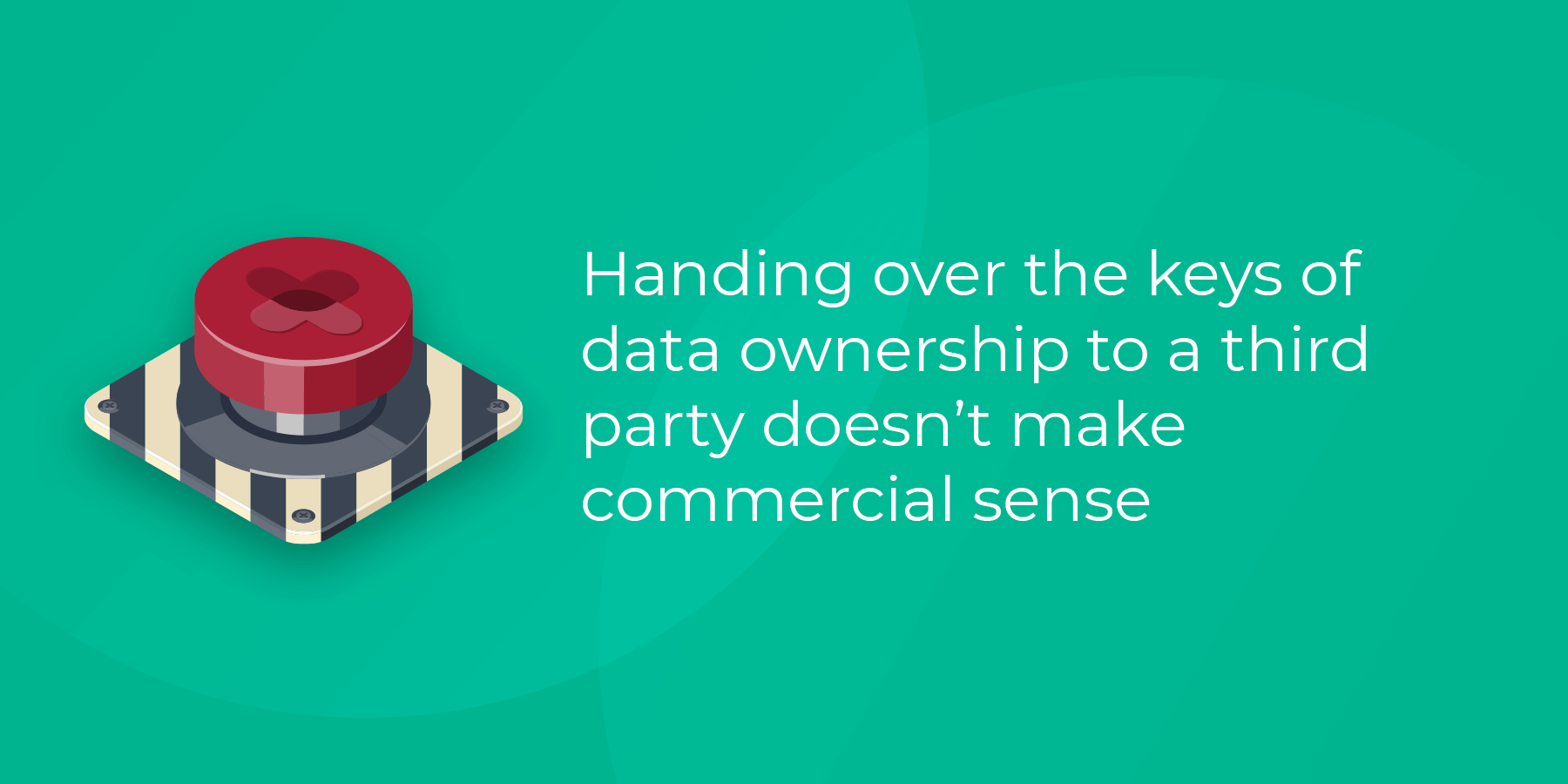 Handing over control of data to a third-party doesn't make commercial sense