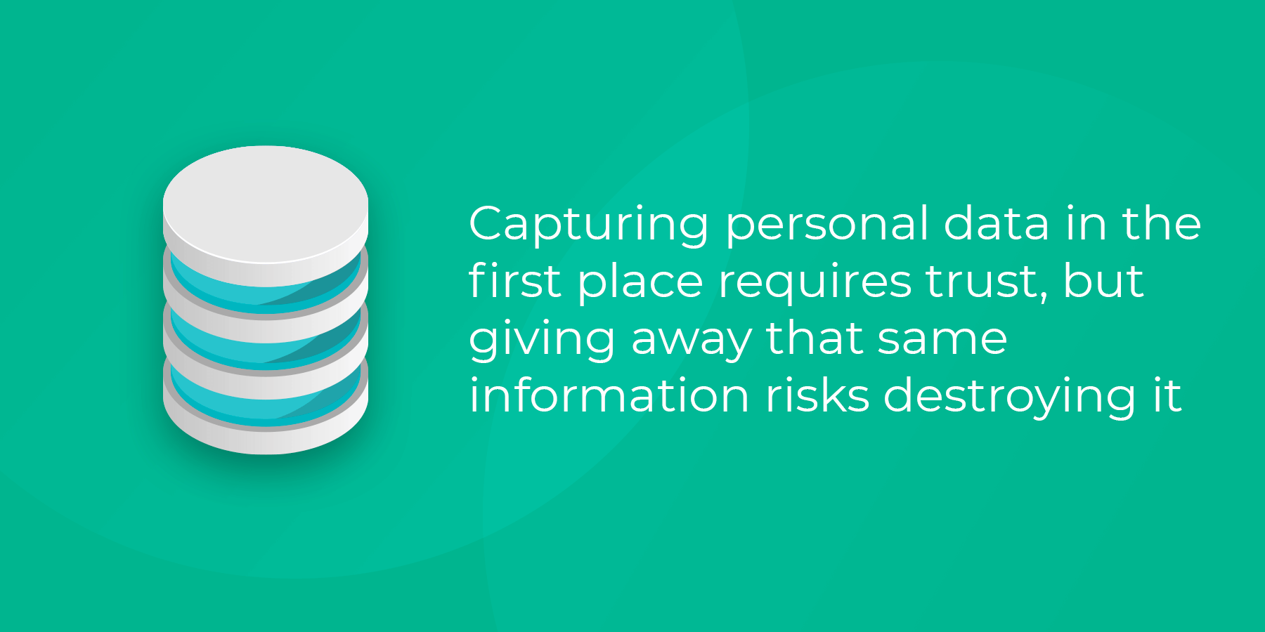 Capturing personal data requires trust but giving it away risks destroying that trust