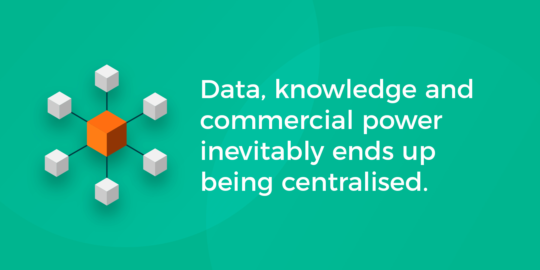Data gathered inevitably ends up being centralised