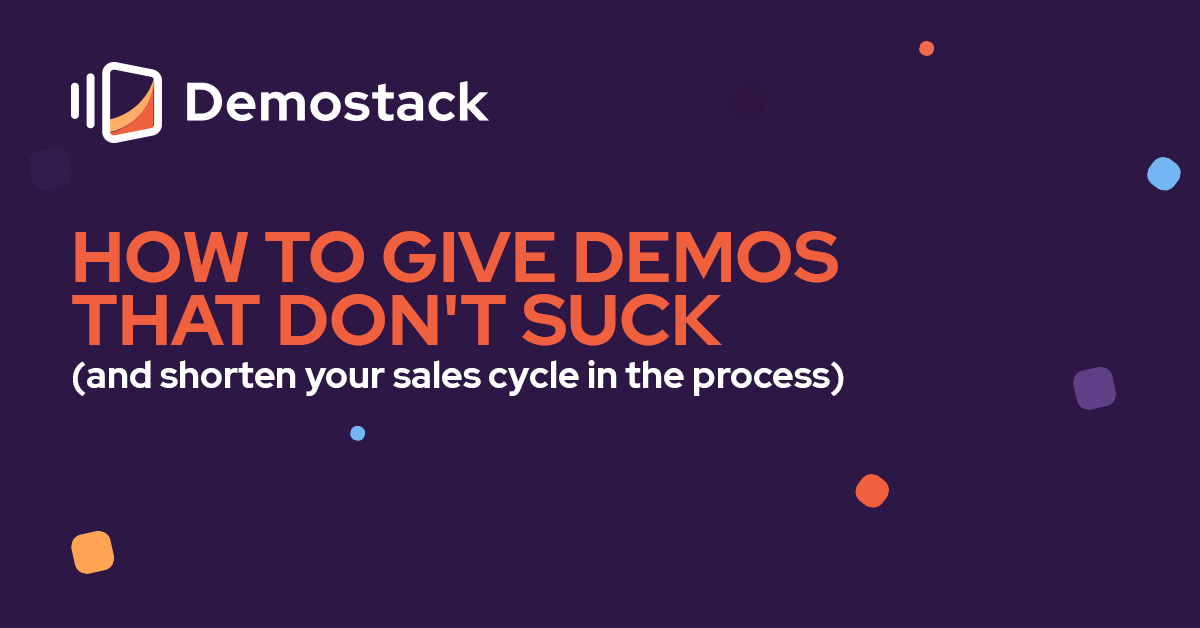 How to give a demo that doesn't suck (and shorten your sales cycle in the process)