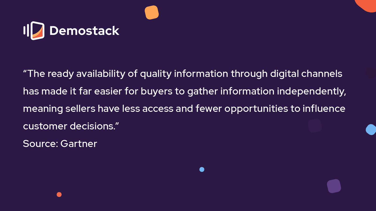 """""""The ready availability of quality information through digital channels has made it far easier for buyers to gather information independently, meaning sellers have less access and fewer opportunities to influence customer decisions,"""" reports Gartner."""