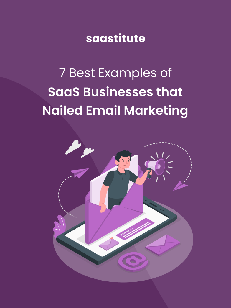 7 Best Examples of SaaS Businesses that Nailed Email Marketing