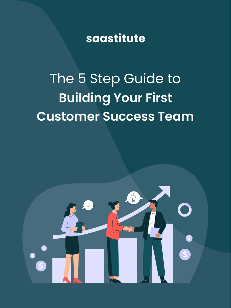 The 5 Step Guide to Building Your First Customer Success Team