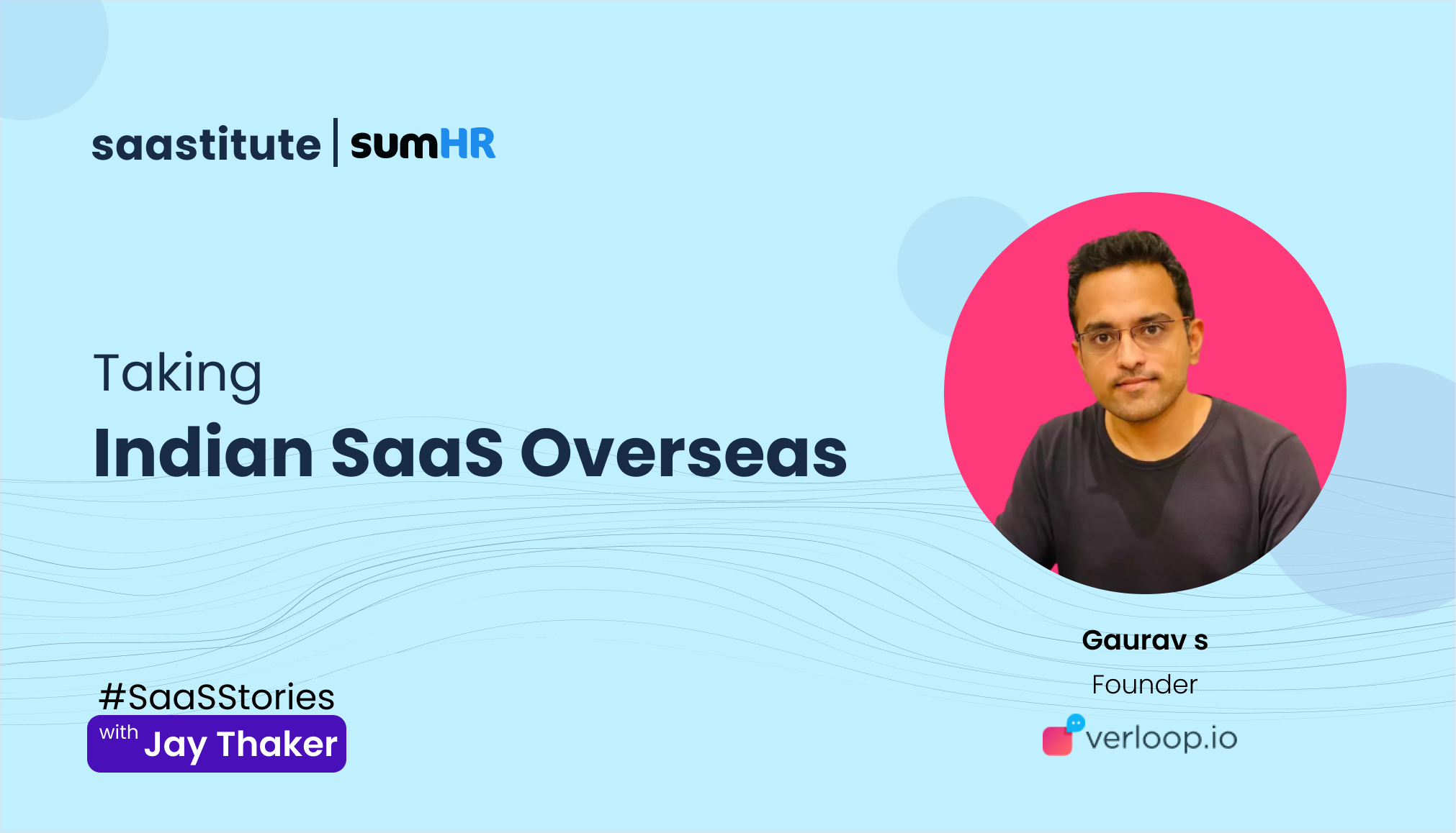 Taking Your SaaS Overseas- In Conversation with Gaurav Gupta of Verloop.io