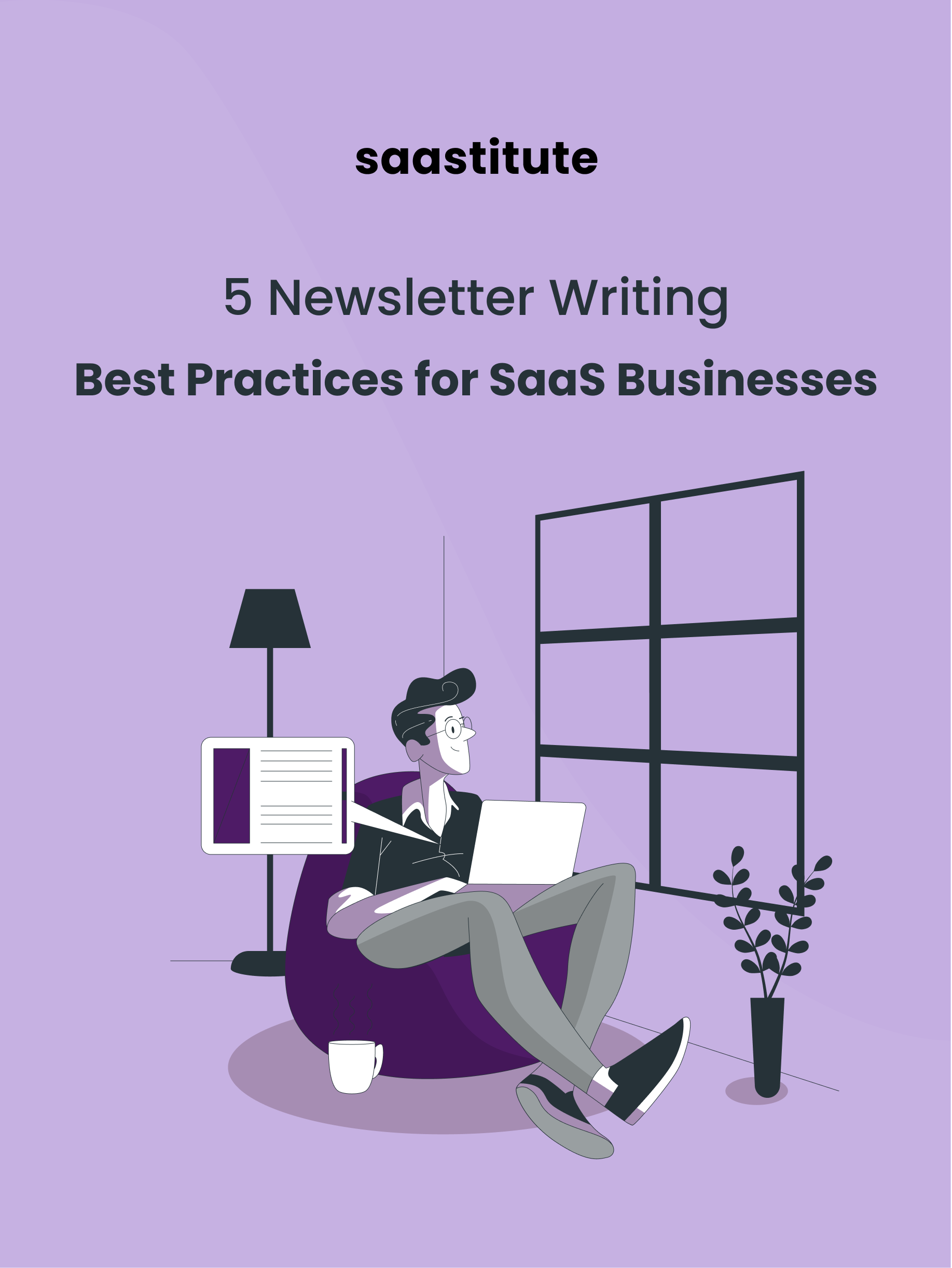 5 Newsletter Writing Best Practices for SaaS Businesses