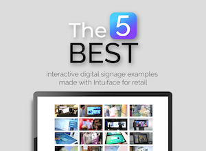 The 5 best interactive digital signage examples made with Intuiface for retail