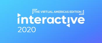 Interactive 2020 - Virtual Americas Edition