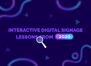 Interactive digital signage lessons from 2020