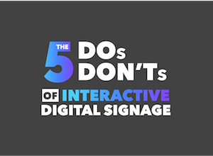 5 DOs and 5 DON'Ts of Interactive digital signage