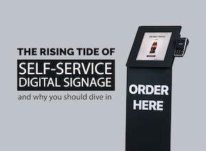 The Rising Tide of Self-Service Digital Signage and Why You Should Dive In
