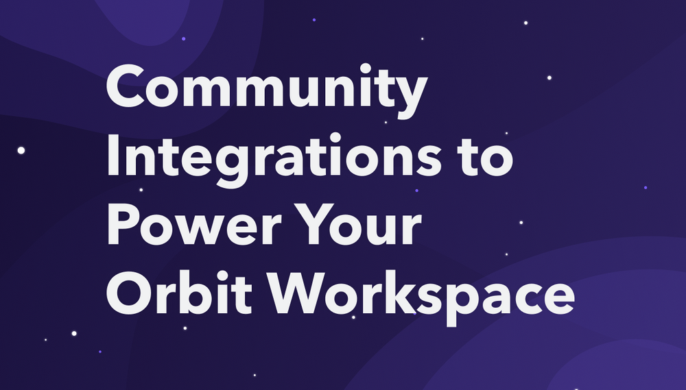 Level up Your Orbit Workspace With These Community Integrations