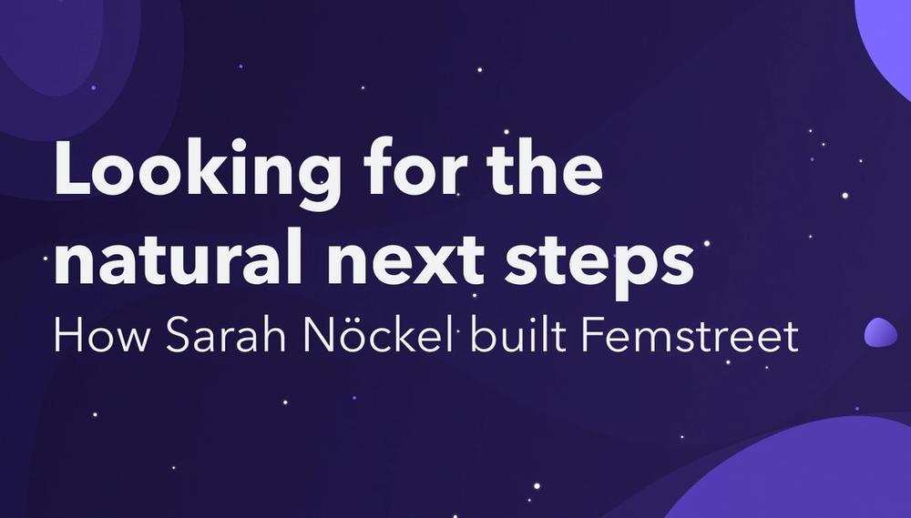 Looking for the natural next steps: How Sarah Nöckel built Femstreet