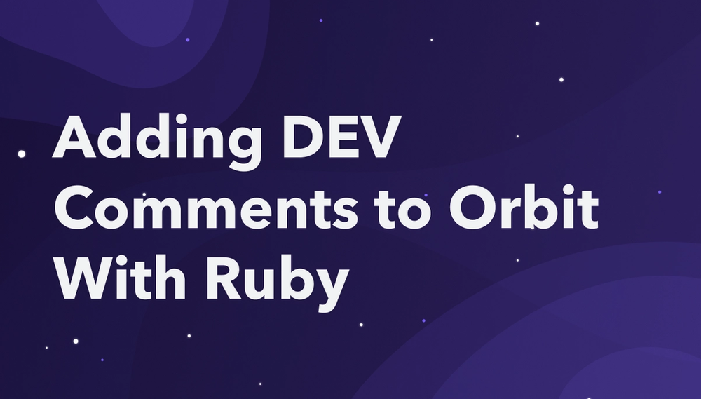 How to Add DEV Comments to Your Orbit Workspace With Ruby