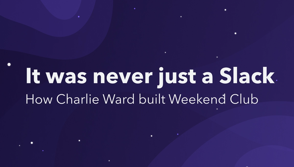 It was never just a Slack: How Charlie Ward built Weekend Club