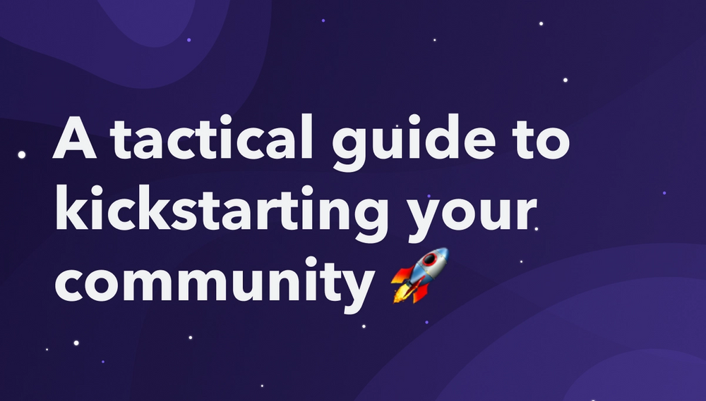 A tactical guide to kickstarting your community