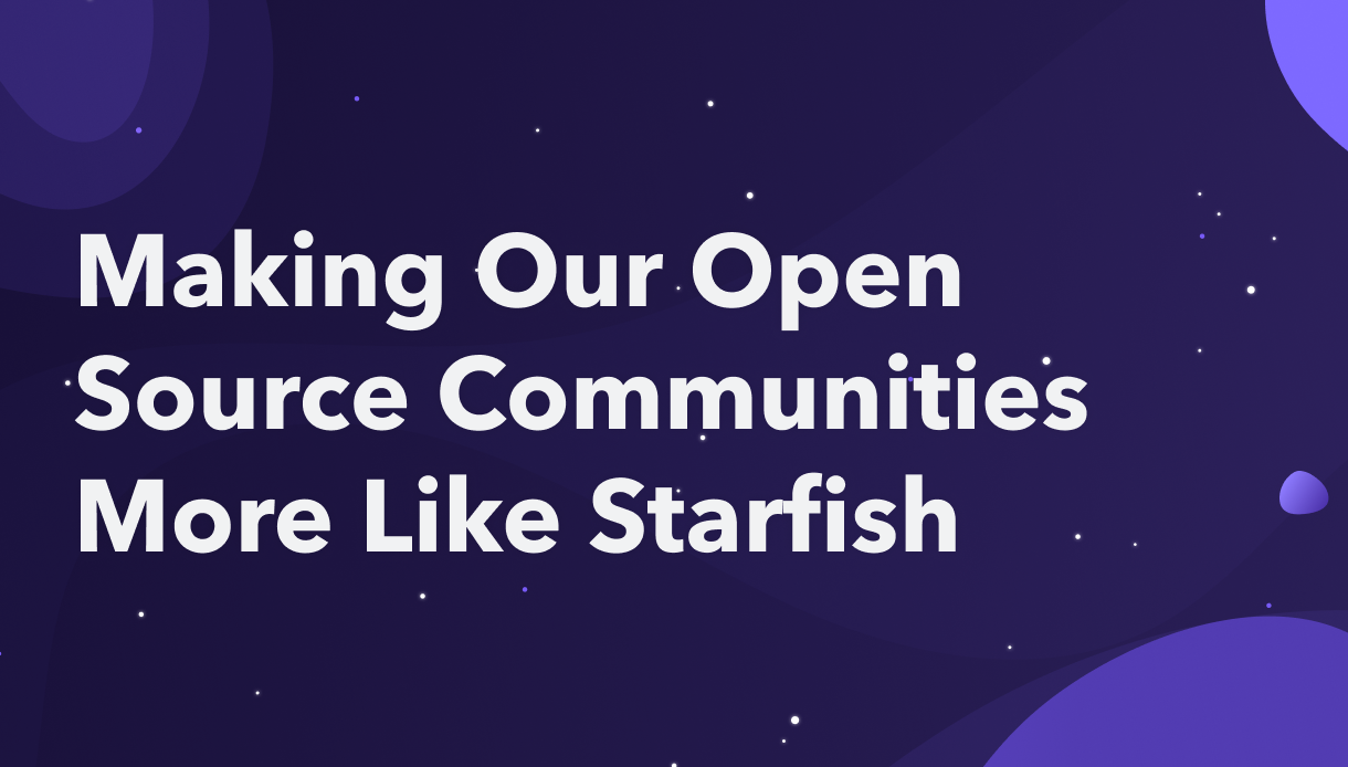 Making Our Open Source Communities More Like Starfish